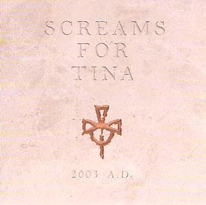 Screams For Tina 2003 A.D.